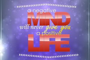 A negative mind will never give you a positive life. Motivational background