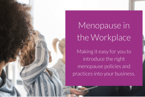 Menopause in the workplace, menopause and work