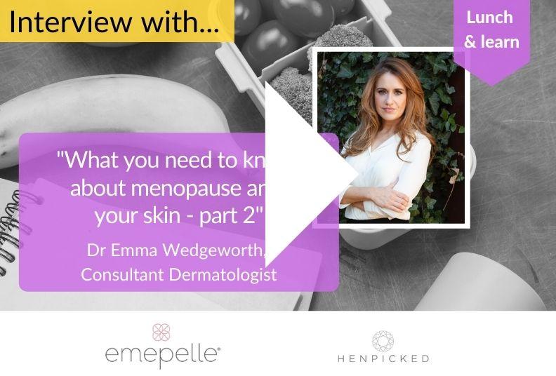 Menopause, skin, Henpicked, Dr Emma Wedgeworth